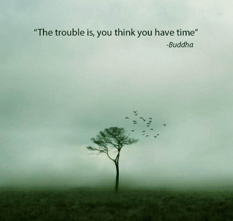 Problema e că avem impresia că avem timp...