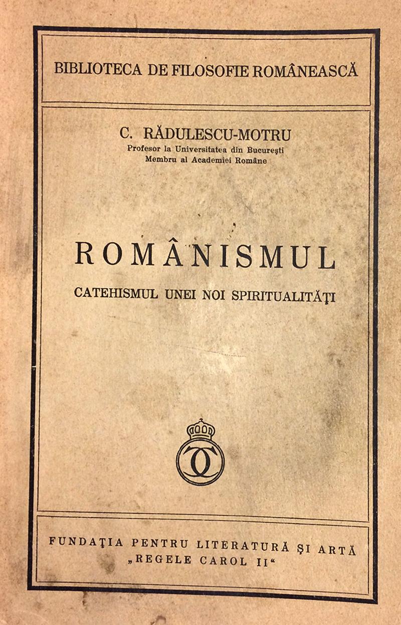 Românismul – Catehismul unei noi spiritualități, de C. Rădulescu-Motru, o declarație de dragoste - susţinută de raţiune - pentru țară
