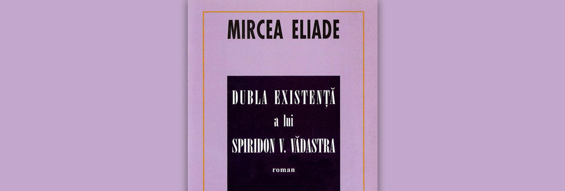 recenzie Mircea Eliade Dubla Existență a lui Spiridon V. Vădastra roman