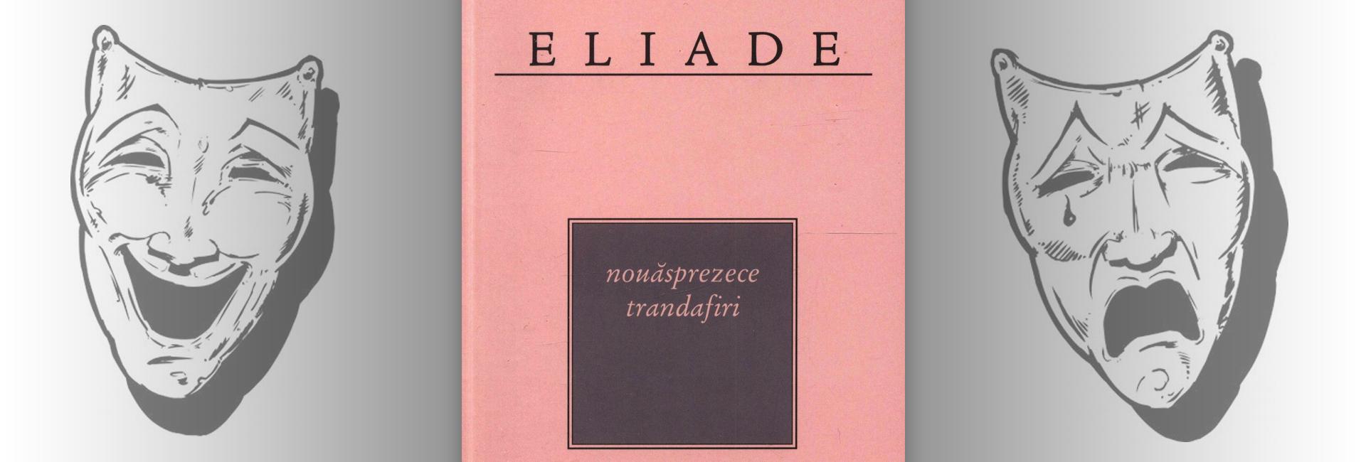 Mircea Eliade Nouăsprezece trandafiri roman teatru recenzie