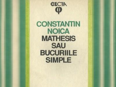Constantin Noica Mathesis sau Bucuriile simple filosofie românească slider