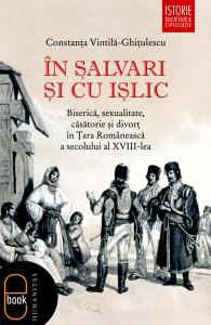 """""""În șalvari și în ișlic"""", de Constanța Vintilă - Ghițulescu este o cronică a societății române în secolul al XVIII-lea"""